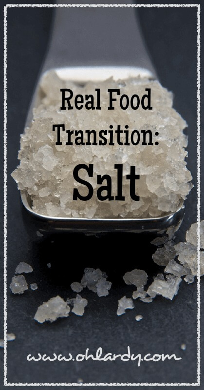 Real Food Transition: Salt - www.ohlardy.com