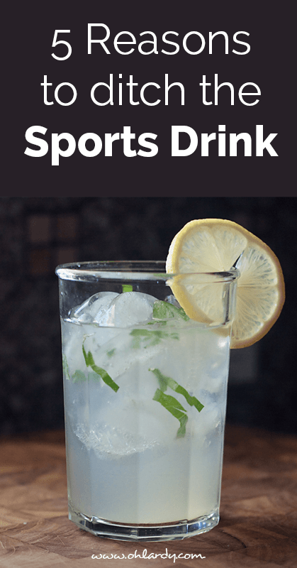5 Reasons to ditch the sports drink - ohlardy.com