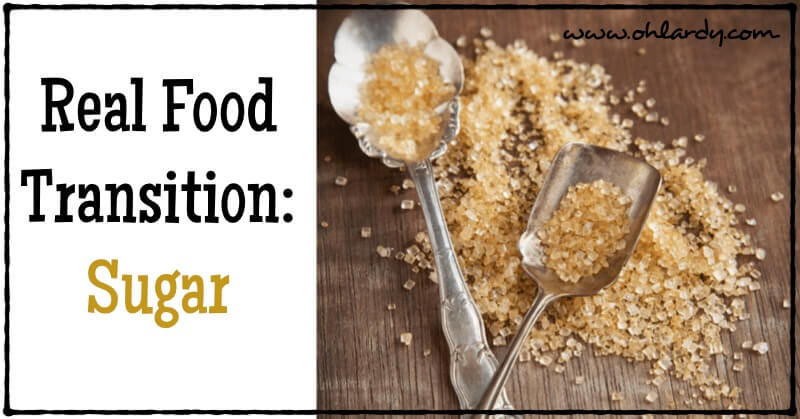 Real Food Transition: Sugar - www.ohlardy.com