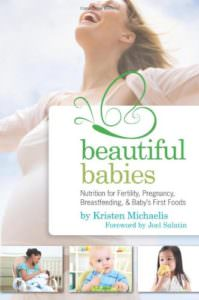 Beautiful Babies - Real Nutrition for Pregnancy Childbirth and Beyond
