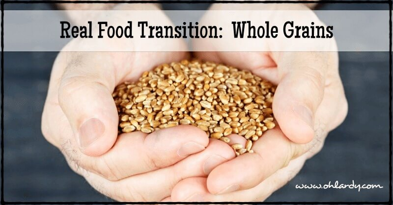 Real Food Transition: Whole Grains - www.ohlardy.com