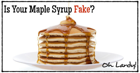 Guess What? Your Maple Syrup is Fake! - www.ohlardy.com