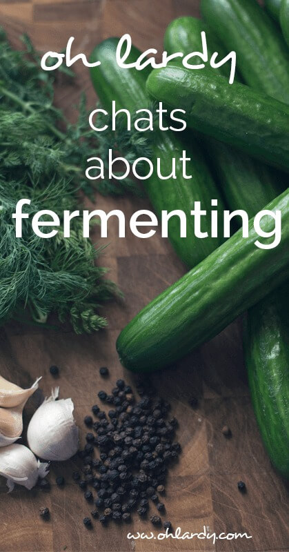 Oh Lardy chats about fermenting!