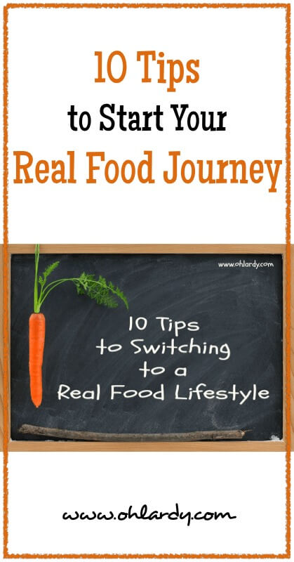 10 Tips to Starting the Real Food Journey - www.ohlardy.com
