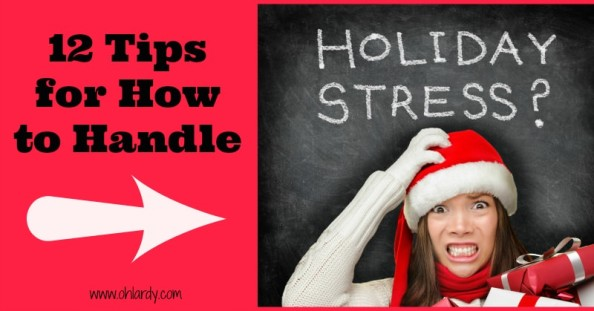 12 Tips for How to Handle Holiday Stress - www.ohlardy.com