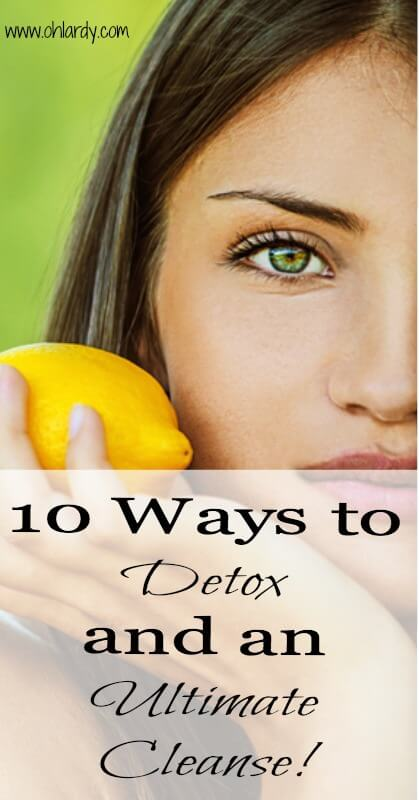 10 Ways to Detox and an Ultimate Cleanse - www.ohlardy.com