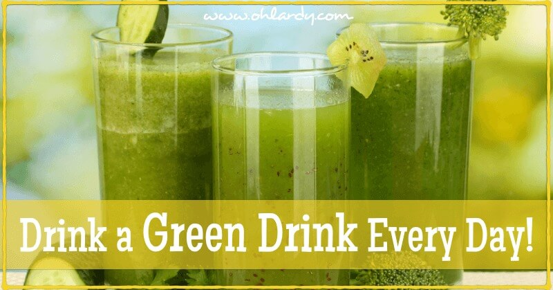 Drink a Green Drink Every Day - www.ohlardy.com