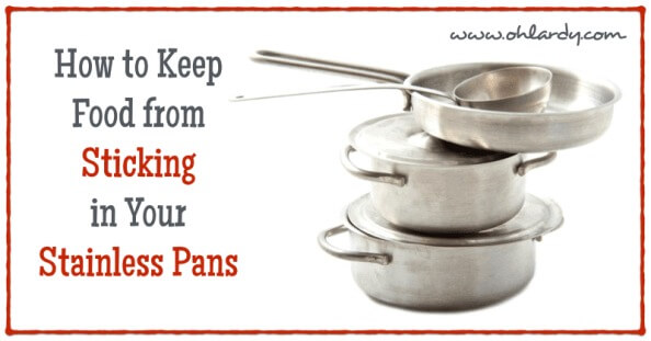 Keep Food From Sticking in Your Stainless Pans - www.ohlardy.com