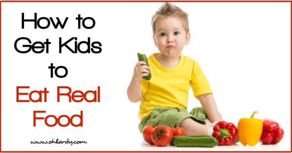How to Get Kids to Eat Real Food