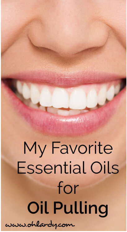 My Favorite Essential OIls for Oil Pulling - www.ohlardy.com