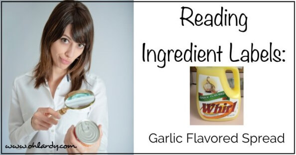 Reading Ingredient Labels: Garlic Flavored Spread www.ohlardy.com