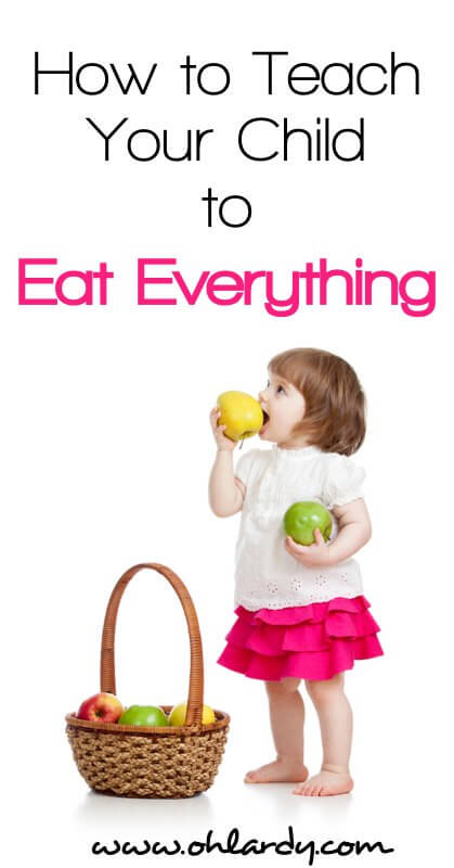 How to teach Your Child to Eat Everything!  Prevent Picky Eaters!!!