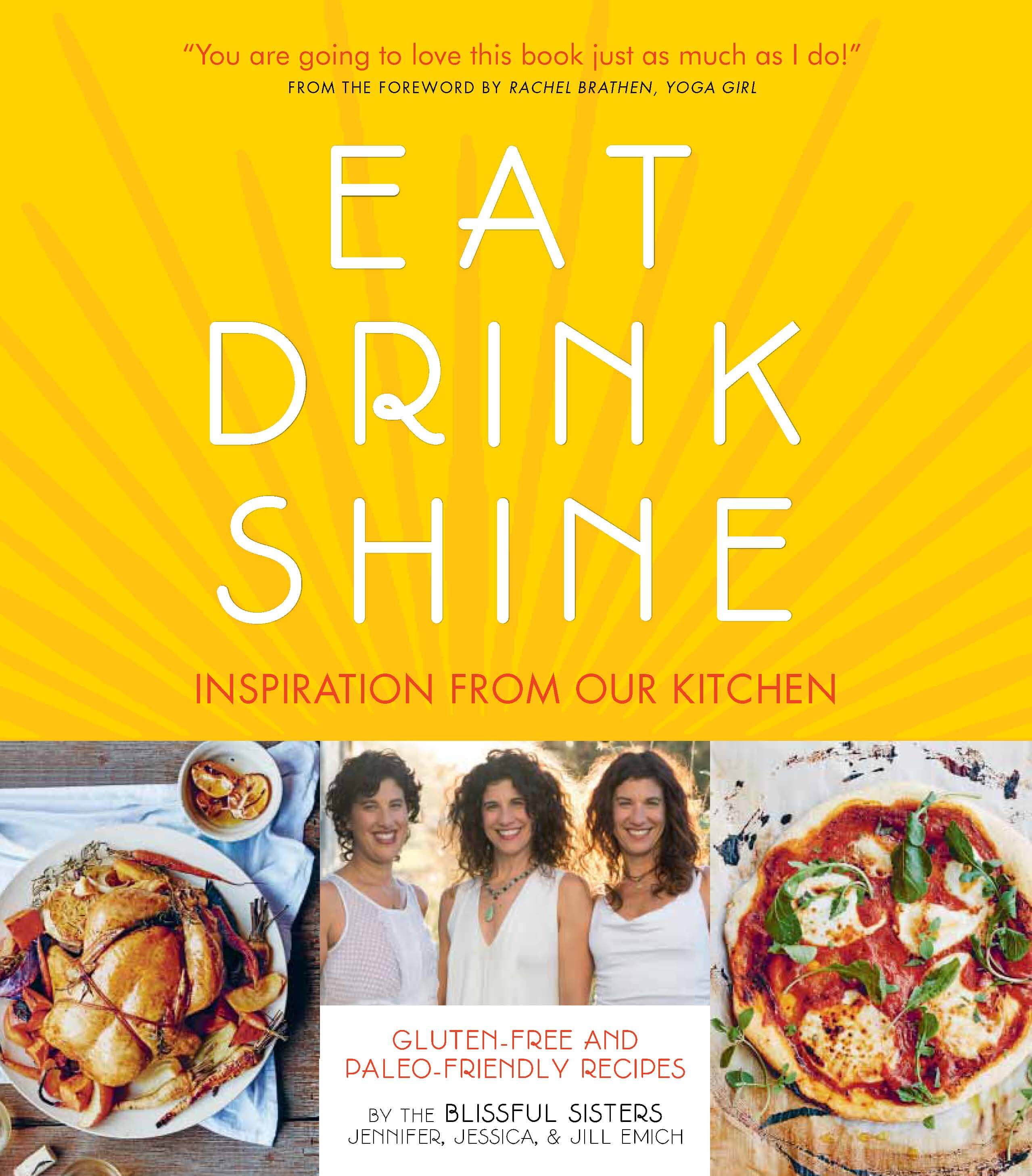 Eat Drink Shine - Paleo and Gluten Free Cookbook from the Blissful Sisters