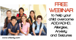 Free Webinar to help your child overcome ADD/ADHD, Allergies, Anxiety and Seizures