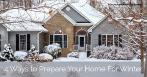 4 Ways to Prepare Your Home for Winter