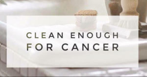 Clean Enough for Cancer